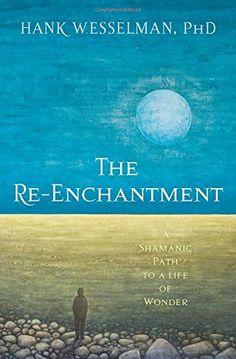 The Re-Enchantment: A Shamanic Path to a Life of Wonder b... https://www.amazon.com/dp/1622035593/ref=cm_sw_r_pi_dp_x_X2.syb5H9E3E1