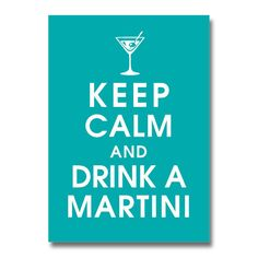 Keep Calm and Drink a Martini