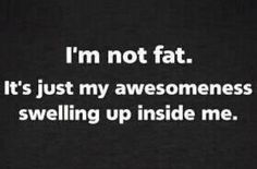 I'm NOT fat.LOL THIS MADE ME LAUGH