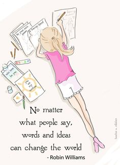 No matter what people say, words and ideas can change the world. - Robin Williams ~ Rose Hill Designs by Heather A Stillufsen
