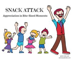 """""""SNACK ATTACK: Appreciation in Bite-Sized Moment"""" by Lacy Anderson member of the Dream Team.   """"When a man feels an openness in his wife, the nonjudgemental attitude of a true friend, he feels free to be himself, which, strangely, inspires him to want to improve himself— no nagging needed.""""  Wife for Life, Chapter 20  #appreciation #approval #becoming his Intimate #gratitude #husbands #parenting #relationship   Ramonazabriskie.com"""