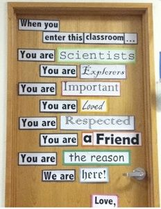 If you substitute the word school for classroom, it would like great on the front doors-maybe written in window paint.  What an amazing way to welcome people...think I might do something like this in my office