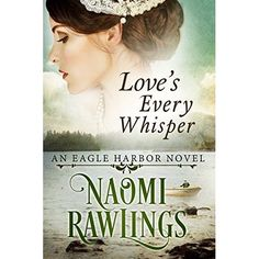 Love's Every Whisper--my review:  Naomi Rawlings is a new-to-me author, but the description of her second installment in the Eagle Harbor series, Love's Every Whisper, immediately intrigued me. (click through for full review)