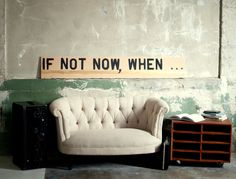 Large Motivational Wall Art If Not Now When by Spacebarn on Etsy, interior decorators design and decoration interior design Now Quotes, Life Quotes, Motivational Wall Art, Inspirational Quotes, Recycled Wood, My New Room, Then And Now, Wood Wall Art, Love Seat