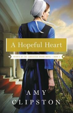 A Hopeful Heart (Hearts of the Lancaster Grand Hotel) by Amy Clipston, http://www.amazon.com/dp/0310319986/ref=cm_sw_r_pi_dp_ZVKorb02CZFG5