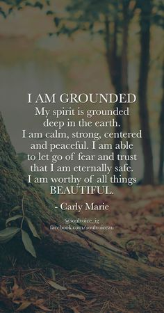 ROOT CHAKRA: I AM GROUNDED. My spirit is grounded deep in the earth. I am calm, strong, centered and peaceful. I am able to let go of fear and trust that I am eternally safe. I am worthy of all things BEAUTIFUL. Such a beautiful affirmation by Carly Marie The Words, Me Quotes, Motivational Quotes, Inspirational Quotes, Yoga Quotes, Meditation Quotes, Quotes On Peace, Famous Quotes, Namaste Quotes