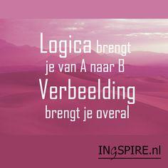 Citaat - Logica brengt je van A naar B, verbeelding brengt je overal - Ingspire