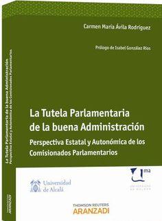 Ávila Rodríguez, Carmen María. /  La tutela parlamentaria de la buena administración. / Aranzadi, 2013.