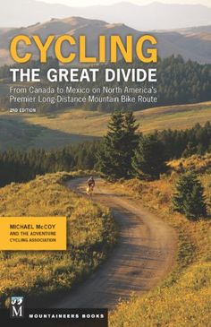 Cycling the Great Divide: From Canada to Mexico on North America's Premier Long-Distance Mountain Bike Route - http://mountain-bike-review.net/cycling-the-great-divide-from-canada-to-mexico-on-north-americas-premier-long-distance-mountain-bike-route/