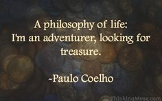 Coelho quote: A philosophy of life…