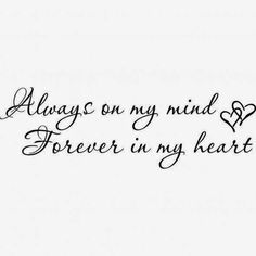 in my heart forever quotes - Bing Images Tattoo Tod, Tattoo Mama, Rip Tattoo, Tattoo Drawings, Family Quotes, Love Quotes, Inspirational Quotes, Family Quote Tattoos, Couple Tattoos