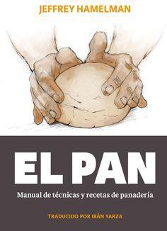EL PAN: MANUAL DE TECNICAS Y RECETAS DE PANADERIA | Descargar Libros Pdf