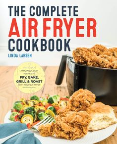 The Complete Air Fryer Cookbook : Amazingly Easy Recipes to Fry, Bake, Grill, and Roast with Your Air Fryer by Linda Larsen (Paperback, for sale online Healthy Recipe Books, Healthy Recipes, Easy Recipes, Delicious Recipes, Oven Recipes, Keto Recipes, Dinner Recipes, Healthy Eats, Healthy Foods