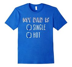 My Dad Is Single And Hot T-shirt Proud Single Dad