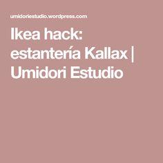 Ikea hack: estantería Kallax | Umidori Estudio