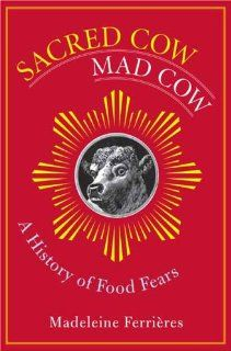 Sacred Sacred Cow, Mad Cow: A History of Food Fears (Arts and Traditions of the Table: Perspectives on Culinary History) by Madeleine Ferrières. Save 8 Off!. $34.10. Author: Madeleine Ferrières. Publisher: Columbia University Press; 1 edition (November 30, 2005). Edition - 1. 416 pages. Publication: November 30, 2005