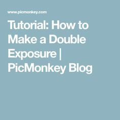 Tutorial: How to Make a Double Exposure | PicMonkey Blog