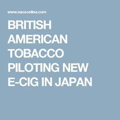 BRITISH AMERICAN TOBACCO PILOTING NEW E-CIG IN JAPAN