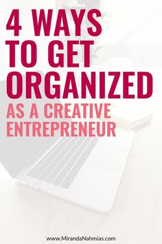 Never feel like you have enough time? Here are 4 Ways to Get Organized as a Creative Entrepreneur! // Miranda Nahmias