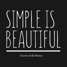 Check out this awesome 'Simple+is+Beautiful+T-shirt' design on Simple Inspirational Quotes, Quotes To Live By, Life Quotes, Woman Warrior, Southern Sayings, Type 4, Best Self, Simple Living, Simple Designs