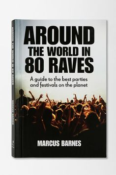 Around The World In 80 Raves: A Guide To The Best Parties & Festivals On The Planet By Marcus Barnes I need this because traveling and good music❤️❤️ Raves, A State Of Trance, Festivals Around The World, Rave Festival, Festival Fashion, Dance Music, Best Part Of Me, Good To Know, The Book