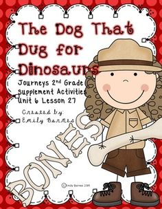 The Dog That Dug For Dinosaurs Journeys 2nd Grade Unit 6 Lesson 27 Supplement Activities