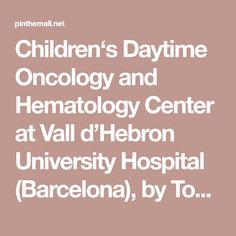 Children's Daytime Oncology and Hematology Center at Vall d'Hebron University Hospital (Barcelona), by Toormix... - a grouped images picture