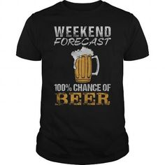 Awesome Tee WEEKEND FORECAST  100 CHANCE OF BEER 1 Shirts & Tees