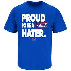 bbbd5893324 New York Giants Fans. Proud to Be a Eagles Hater. T-Shirt Broncos