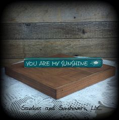 Shelf Sitter/Wooden Sign/You are my by SawdustAndSunshowers