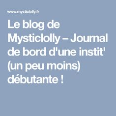 Le blog de Mysticlolly – Journal de bord d'une instit' (un peu moins) débutante !