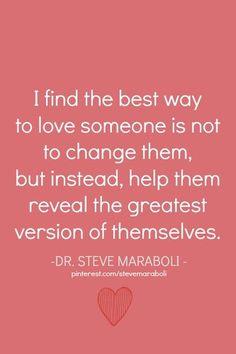 Steve Maraboli. The best way to love someone :-)