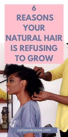 6 Reasons Your Natural Hair is Not Growing - Curls and Cocoa