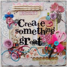 Today, Everyday...Create Something Great