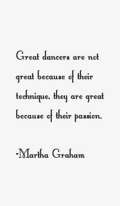 Gift of Dance Martha Graham is a perfect example of somebody who worked hard, and it paid off. She is truly and inspiration.Martha Graham is a perfect example of somebody who worked hard, and it paid off. She is truly and inspiration. Dancer Quotes, Ballet Quotes, Dance Teacher Quotes, Ballerina Quotes, Martha Graham Quotes, Quotes To Live By, Life Quotes, Passion Quotes, Quotes Quotes