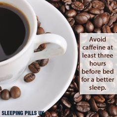 Avoid caffeine at least three hours before bed for a better sleep.