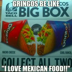 I hate it when people say they LOVE Mexican food. Taco bell are not real tacos Mexican Memes, Mexican Quotes, Mexican Food Recipes, Mexican Funny, Vegan Recipes, Mexican Words, Mexican People, Haha Funny, Lol