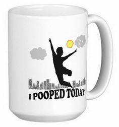 """I Pooped Today"" Funny Coffee Mug for $19.20"