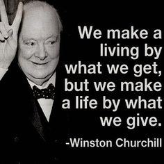 We make a living by what we GET, but we make a life by what we GIVE ~Winston Churchill Funny Romantic Quotes, Love Quotes Funny, Motivational Quotes For Life, Great Quotes, Positive Quotes, Life Quotes, Inspirational Quotes, Leadership Quotes, Success Quotes