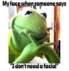 "My face when someone says, ""I don't need a facial"" ..... #esthetician"