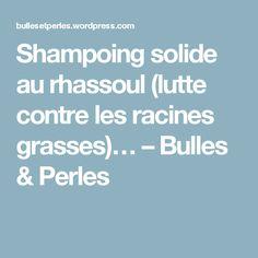 Shampoing solide au rhassoul (lutte contre les racines grasses)… – Bulles & Perles