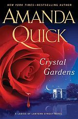 """Crystal Gardens by Amanda Quick. I'm not much of a """"historical"""" novel reader, but this story was great!  Can't wait for the next one in the series!"""