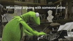 When you are arguing with someone online. Yep, been there done that. lol