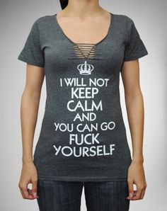 """""""I Will not Keep Calm and You Can Go Fuck Yourself"""" Braided V-neck Junior Fitted Tee"""