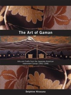 Julie's March Pick:  The Art of Gaman: Arts and Crafts from the Japanese American Internment Camps 1942-1946