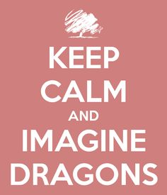 KEEP CALM AND IMAGINE DRAGONS  KEEP CALM AND CARRY ON Image Generator