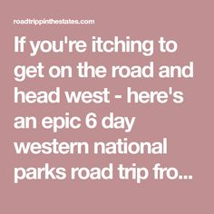 If you're itching to get on the road and head west - here's an epic 6 day western national parks road trip from Vegas!
