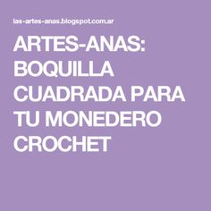 ARTES-ANAS: BOQUILLA CUADRADA PARA TU MONEDERO CROCHET