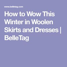 How to Wow This Winter in Woolen Skirts and Dresses | BelleTag
