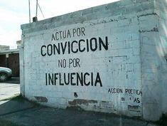 Actúa por convicción. No por influencia  #paredes #poetica